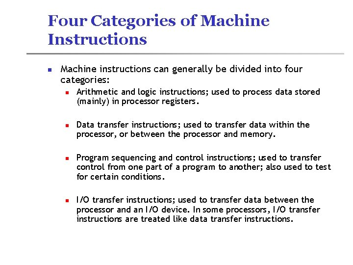 Four Categories of Machine Instructions n Machine instructions can generally be divided into four