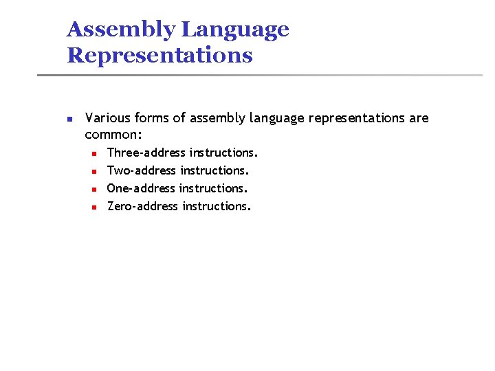 Assembly Language Representations n Various forms of assembly language representations are common: n n