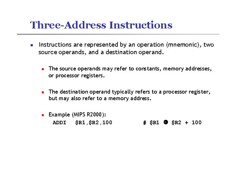 Three-Address Instructions n Instructions are represented by an operation (mnemonic), two source operands, and