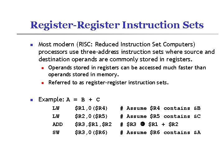 Register-Register Instruction Sets n Most modern (RISC: Reduced Instruction Set Computers) processors use three-address