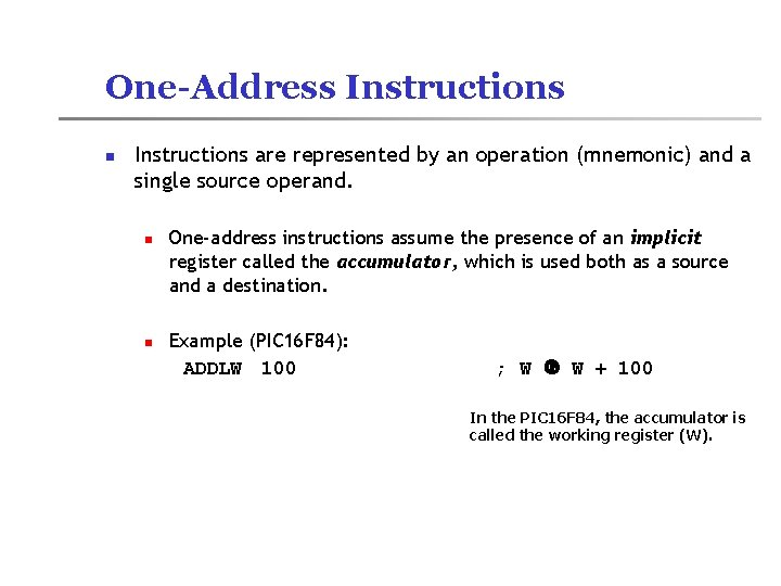 One-Address Instructions n Instructions are represented by an operation (mnemonic) and a single source
