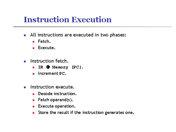 Instruction Execution n All instructions are executed in two phases: n n n Instruction