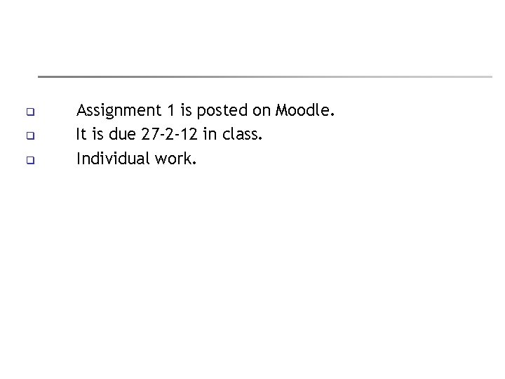 q q q Assignment 1 is posted on Moodle. It is due 27 -2