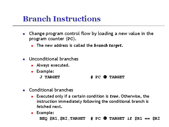 Branch Instructions n Change program control flow by loading a new value in the