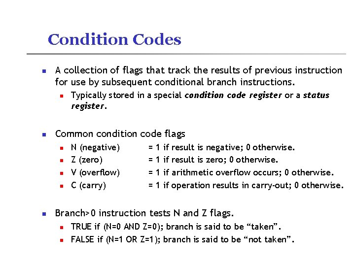 Condition Codes n A collection of flags that track the results of previous instruction