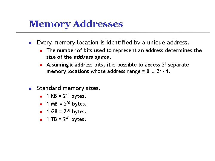 Memory Addresses n Every memory location is identified by a unique address. n n