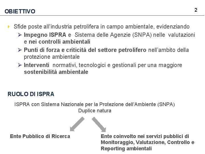 2 OBIETTIVO Sfide poste all'industria petrolifera in campo ambientale, evidenziando Ø Impegno ISPRA e