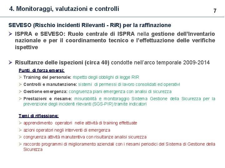 4. Monitoraggi, valutazioni e controlli 7 SEVESO (Rischio incidenti Rilevanti - Ri. R) per