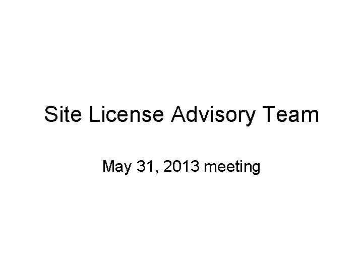 Site License Advisory Team May 31, 2013 meeting