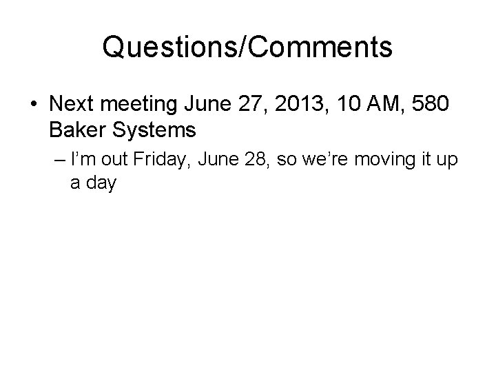 Questions/Comments • Next meeting June 27, 2013, 10 AM, 580 Baker Systems – I'm