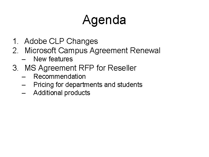 Agenda 1. Adobe CLP Changes 2. Microsoft Campus Agreement Renewal – New features 3.