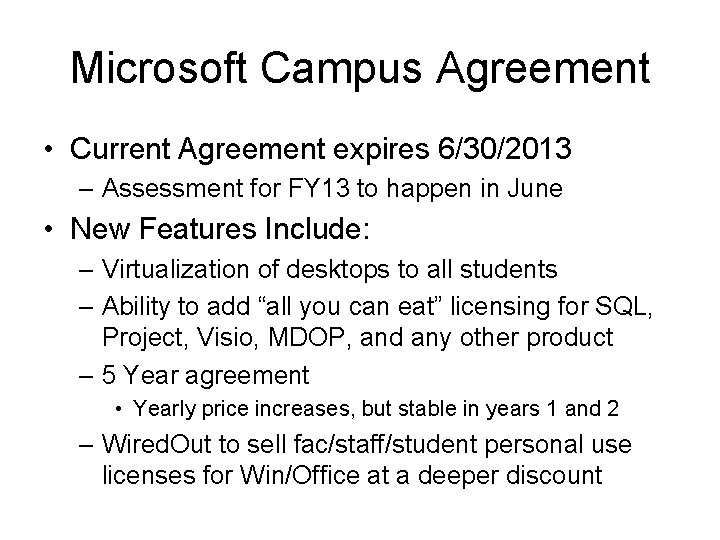 Microsoft Campus Agreement • Current Agreement expires 6/30/2013 – Assessment for FY 13 to