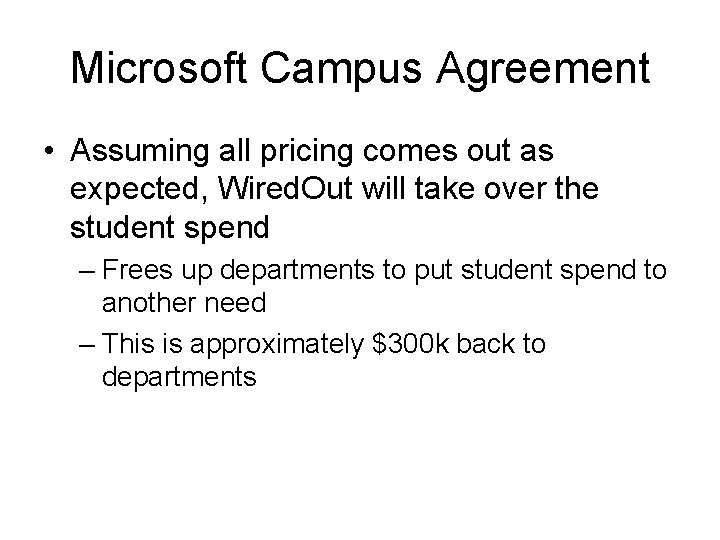 Microsoft Campus Agreement • Assuming all pricing comes out as expected, Wired. Out will