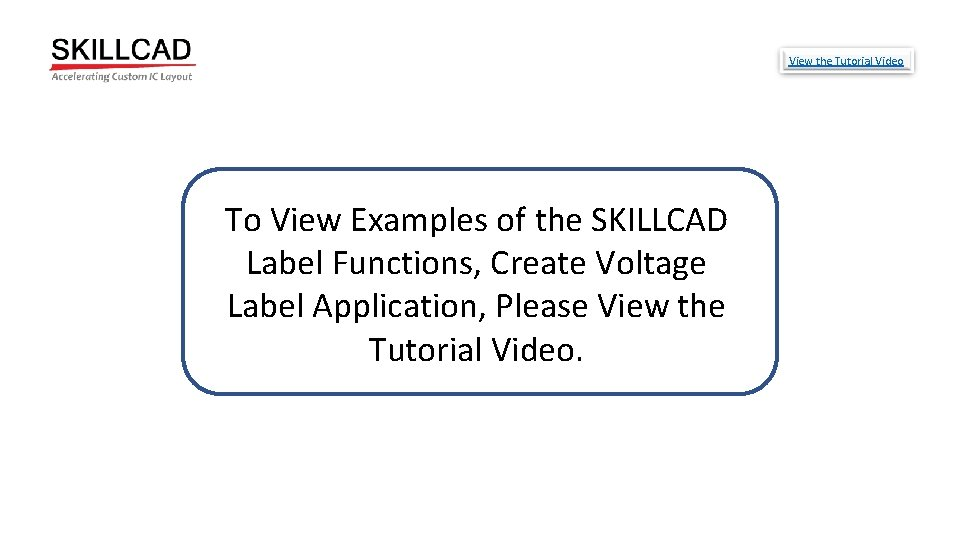 View the Tutorial Video To View Examples of the SKILLCAD Label Functions, Create Voltage