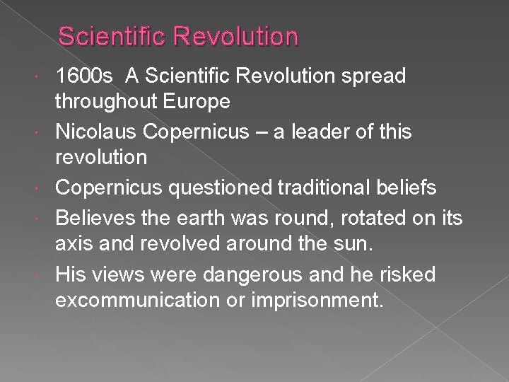 Scientific Revolution 1600 s A Scientific Revolution spread throughout Europe Nicolaus Copernicus – a