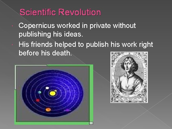 Scientific Revolution Copernicus worked in private without publishing his ideas. His friends helped to