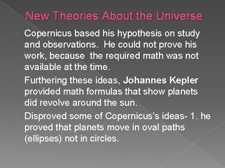 New Theories About the Universe Copernicus based his hypothesis on study and observations. He