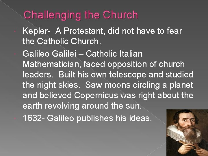 Challenging the Church Kepler- A Protestant, did not have to fear the Catholic Church.