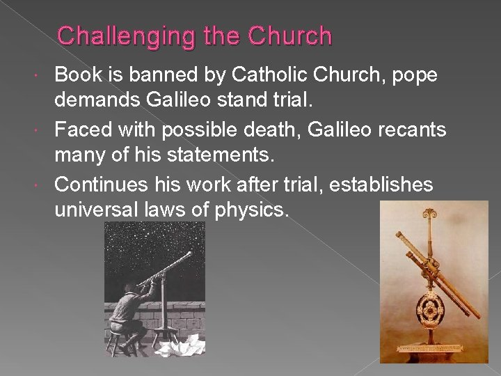 Challenging the Church Book is banned by Catholic Church, pope demands Galileo stand trial.