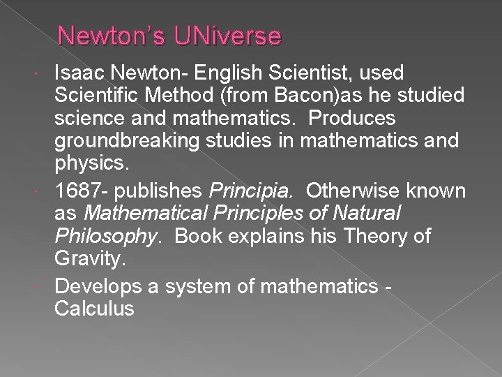 Newton's UNiverse Isaac Newton- English Scientist, used Scientific Method (from Bacon)as he studied science