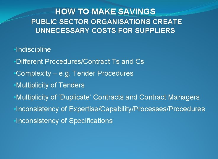 HOW TO MAKE SAVINGS PUBLIC SECTOR ORGANISATIONS CREATE UNNECESSARY COSTS FOR SUPPLIERS • Indiscipline