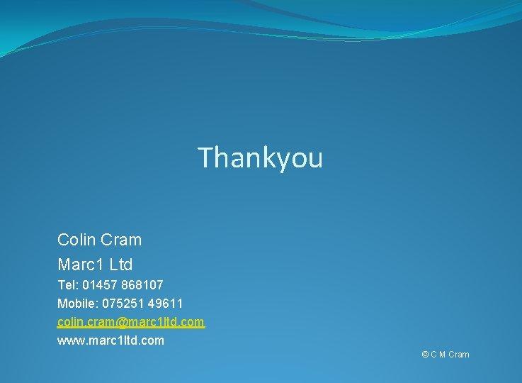 Thankyou Colin Cram Marc 1 Ltd Tel: 01457 868107 Mobile: 075251 49611 colin. cram@marc