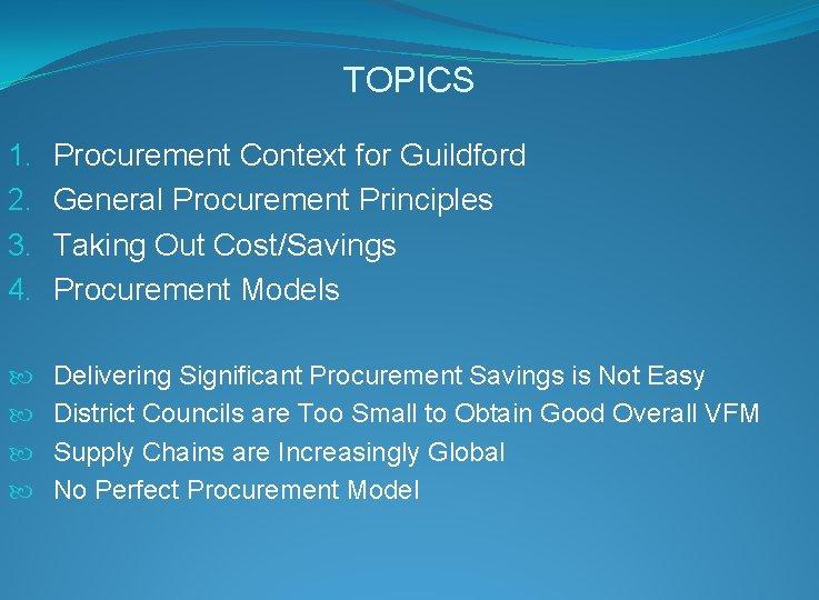 TOPICS 1. 2. 3. 4. Procurement Context for Guildford General Procurement Principles Taking Out