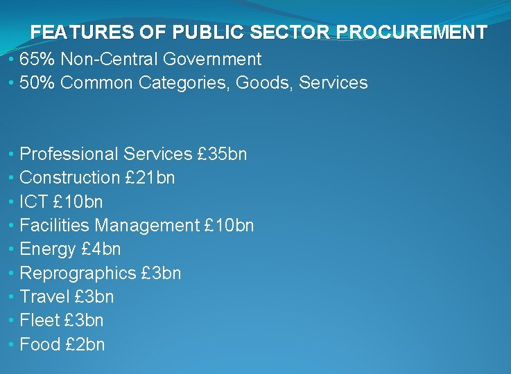 FEATURES OF PUBLIC SECTOR PROCUREMENT • 65% Non-Central Government • 50% Common Categories, Goods,