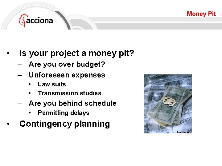 Money Pit • Is your project a money pit? – Are you over budget?
