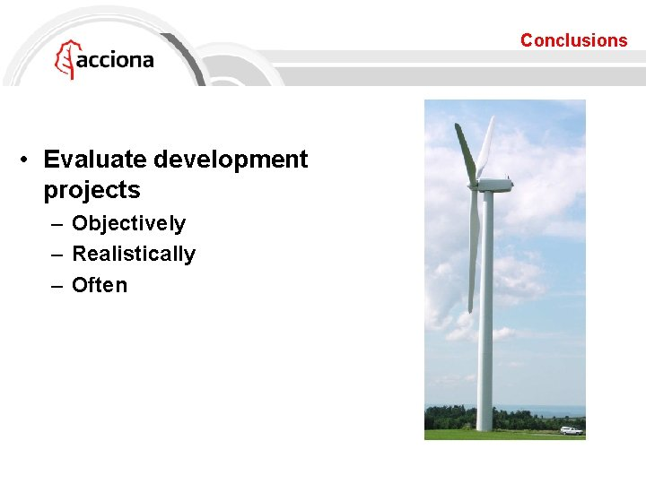 Conclusions • Evaluate development projects – Objectively – Realistically – Often