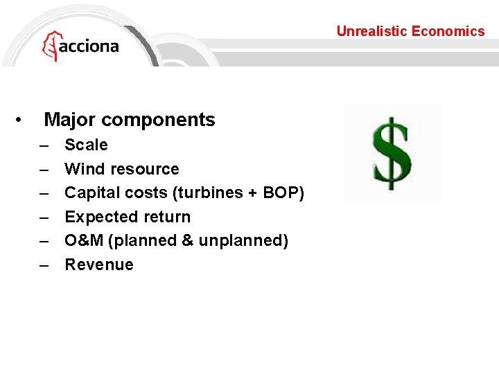 Unrealistic Economics • Major components – – – Scale Wind resource Capital costs (turbines