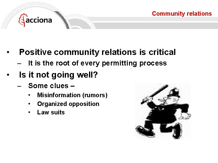 Community relations • Positive community relations is critical – It is the root of