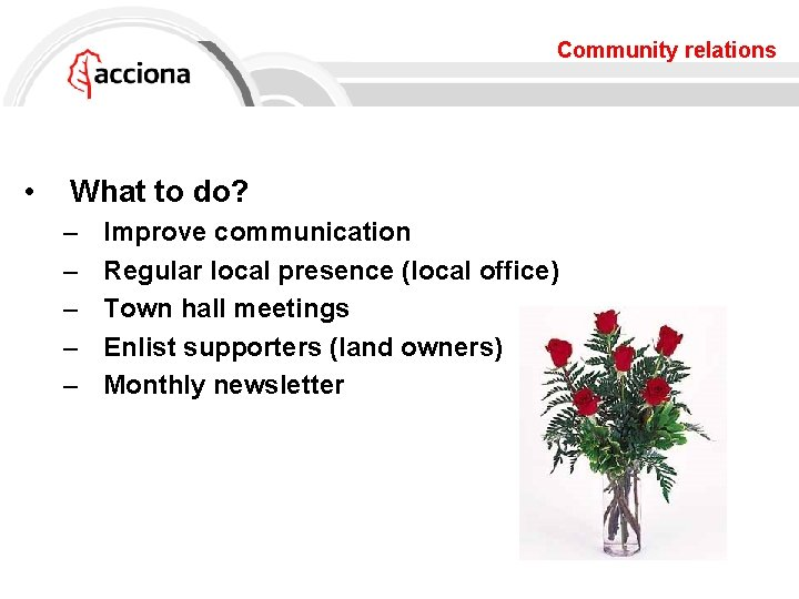 Community relations • What to do? – – – Improve communication Regular local presence