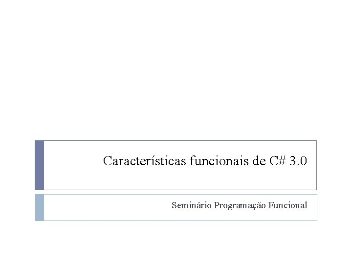 Características funcionais de C# 3. 0 Seminário Programação Funcional