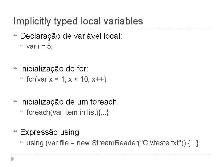 Implicitly typed local variables Declaração de variável local: Inicialização do for: for(var x =