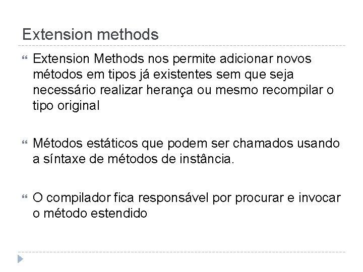 Extension methods Extension Methods nos permite adicionar novos métodos em tipos já existentes sem