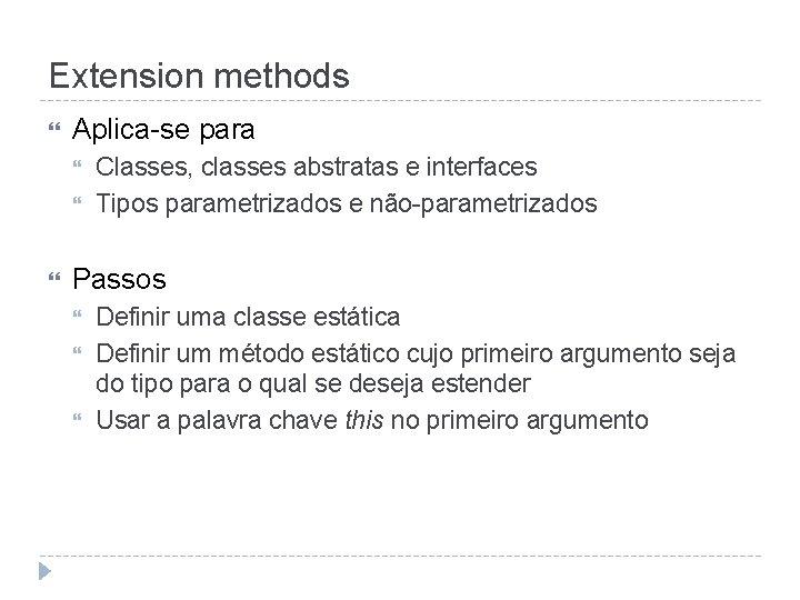 Extension methods Aplica-se para Classes, classes abstratas e interfaces Tipos parametrizados e não-parametrizados Passos