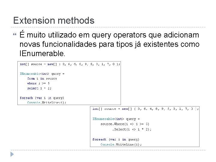 Extension methods É muito utilizado em query operators que adicionam novas funcionalidades para tipos