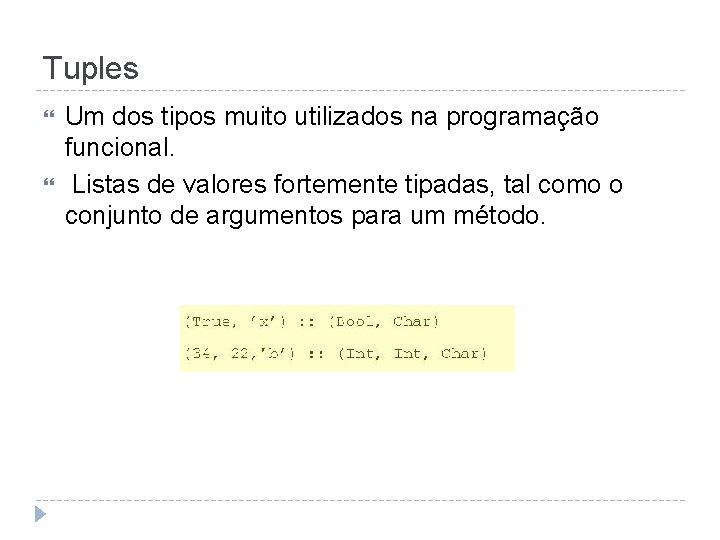 Tuples Um dos tipos muito utilizados na programação funcional. Listas de valores fortemente tipadas,
