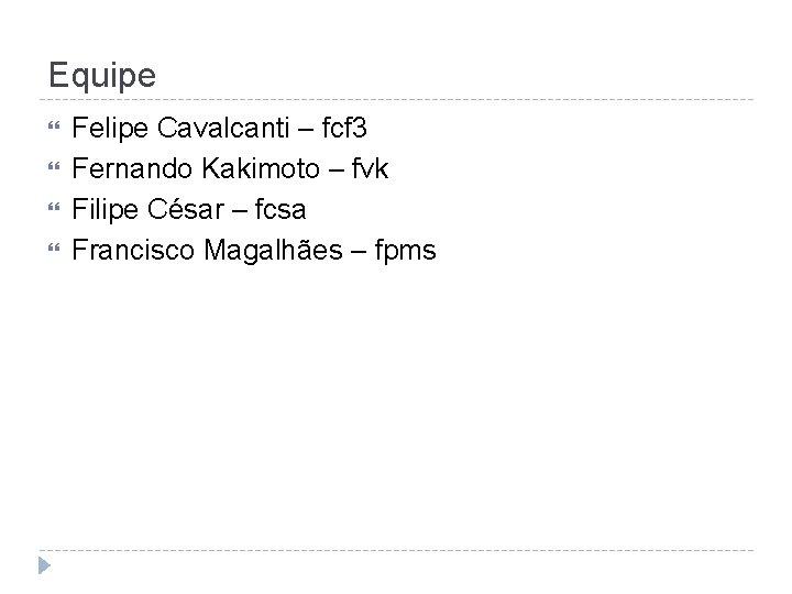 Equipe Felipe Cavalcanti – fcf 3 Fernando Kakimoto – fvk Filipe César – fcsa