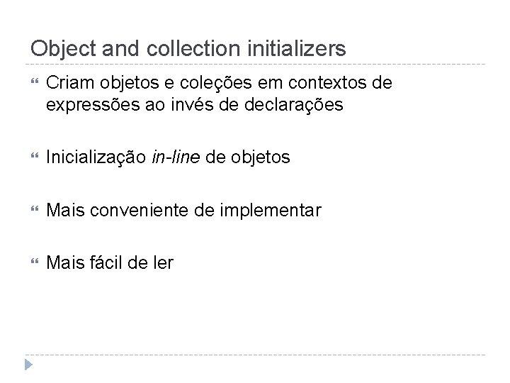 Object and collection initializers Criam objetos e coleções em contextos de expressões ao invés