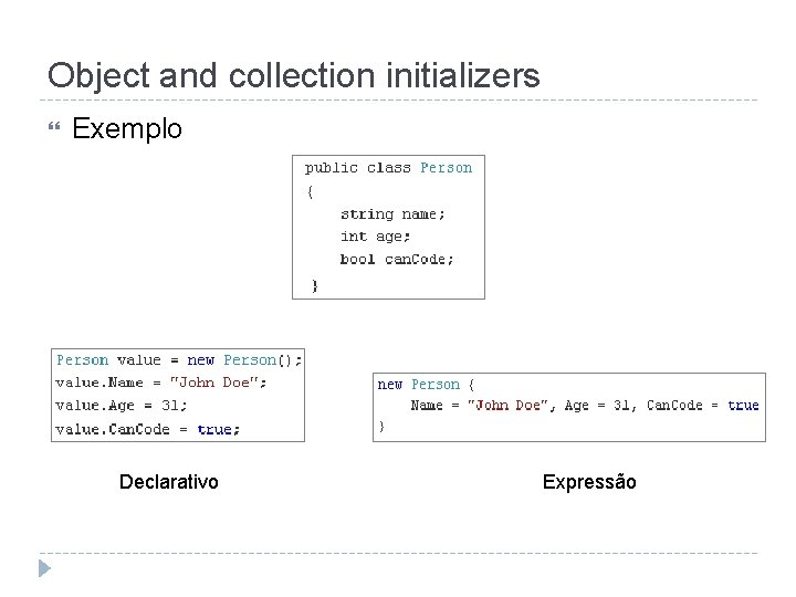 Object and collection initializers Exemplo Declarativo Expressão