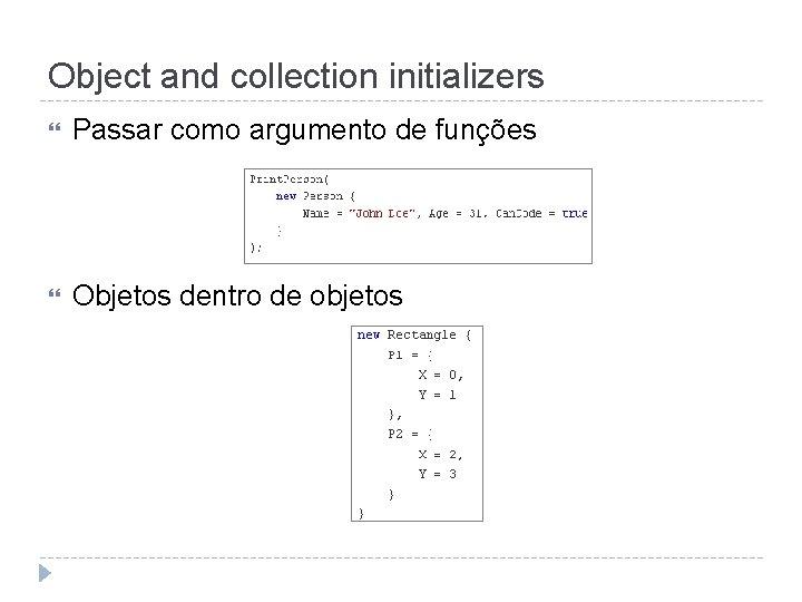 Object and collection initializers Passar como argumento de funções Objetos dentro de objetos