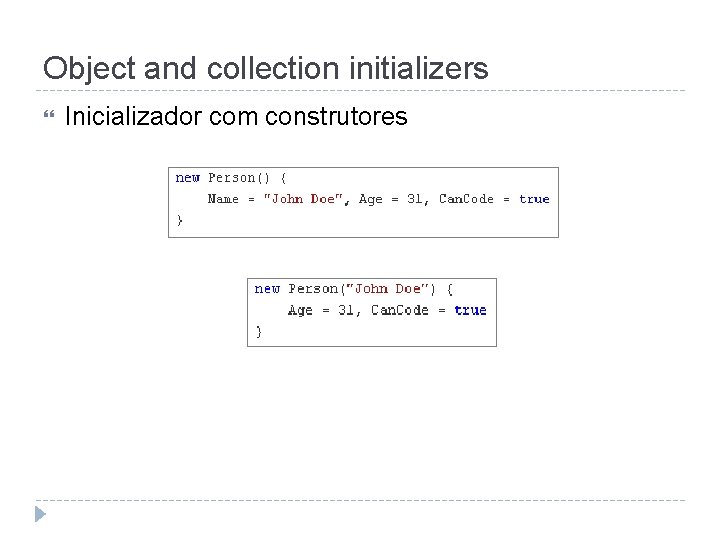 Object and collection initializers Inicializador com construtores