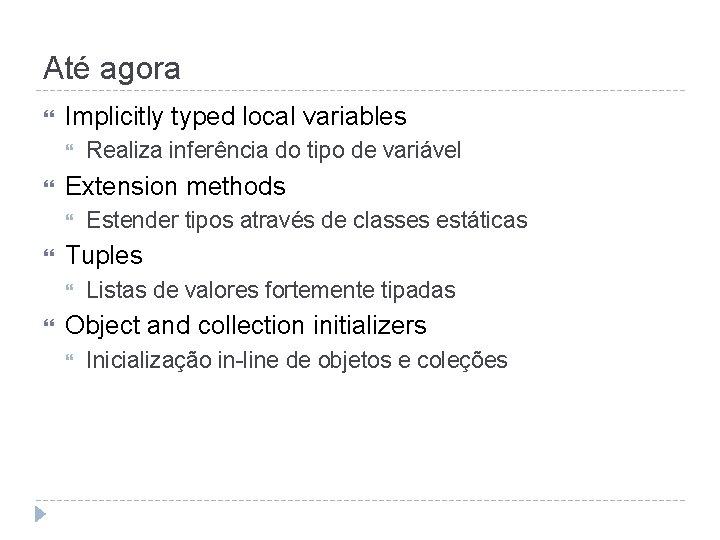 Até agora Implicitly typed local variables Extension methods Estender tipos através de classes estáticas