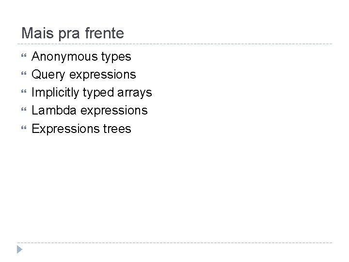 Mais pra frente Anonymous types Query expressions Implicitly typed arrays Lambda expressions Expressions trees