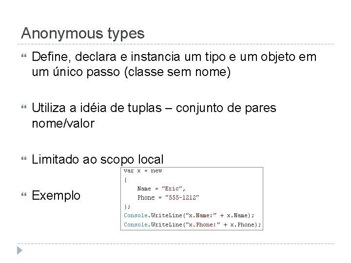Anonymous types Define, declara e instancia um tipo e um objeto em um único