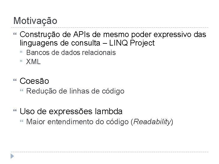 Motivação Construção de APIs de mesmo poder expressivo das linguagens de consulta – LINQ