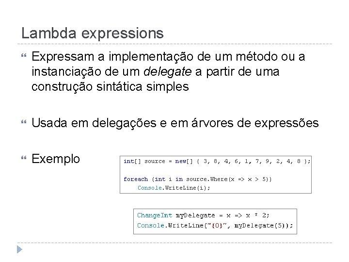 Lambda expressions Expressam a implementação de um método ou a instanciação de um delegate