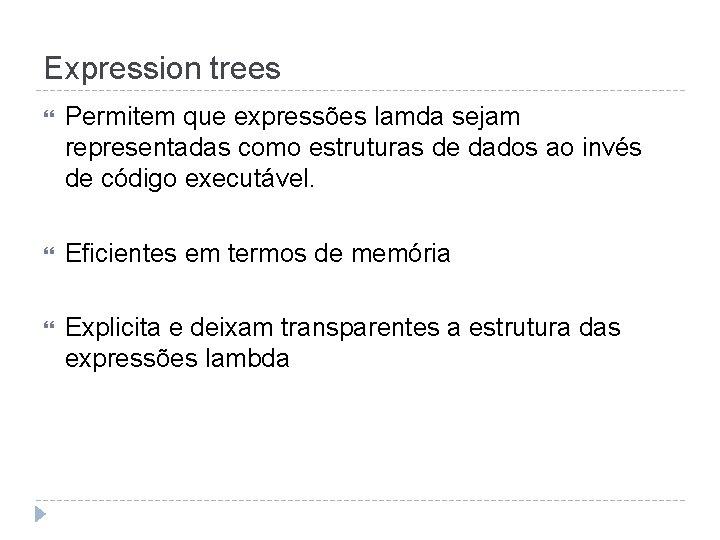 Expression trees Permitem que expressões lamda sejam representadas como estruturas de dados ao invés